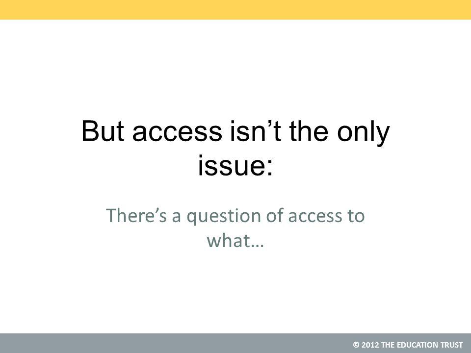 But access isn't the only issue: There's a question of access to what…