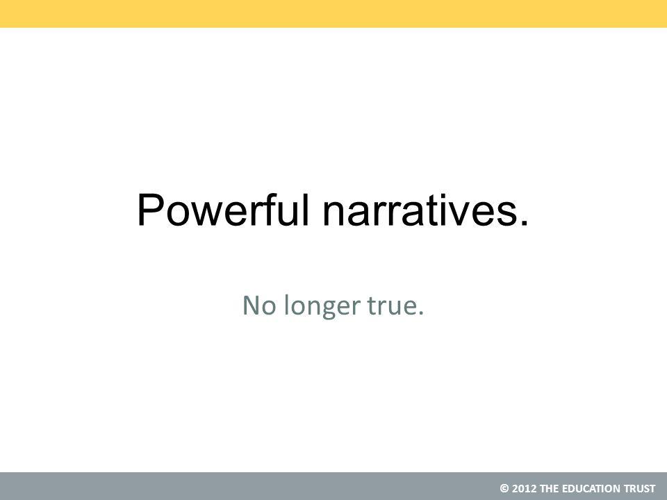 © 2012 THE EDUCATION TRUST Powerful narratives. No longer true.