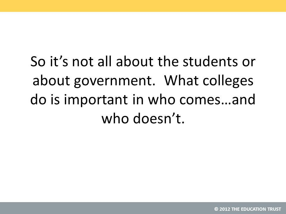 © 2012 THE EDUCATION TRUST So it's not all about the students or about government.