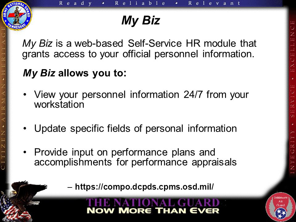 My Biz View your personnel information 24/7 from your workstation Update specific fields of personal information Provide input on performance plans an
