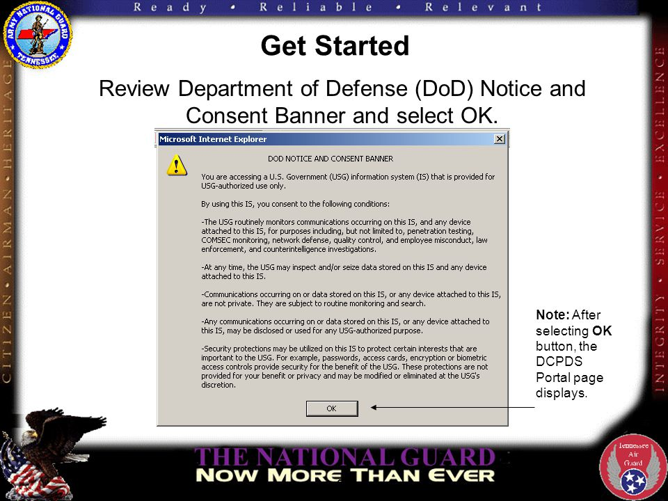 Get Started 2 Review Department of Defense (DoD) Notice and Consent Banner and select OK. Note: After selecting OK button, the DCPDS Portal page displ