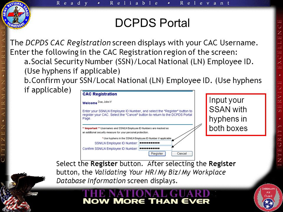 DCPDS Portal The DCPDS CAC Registration screen displays with your CAC Username. Enter the following in the CAC Registration region of the screen: a.So