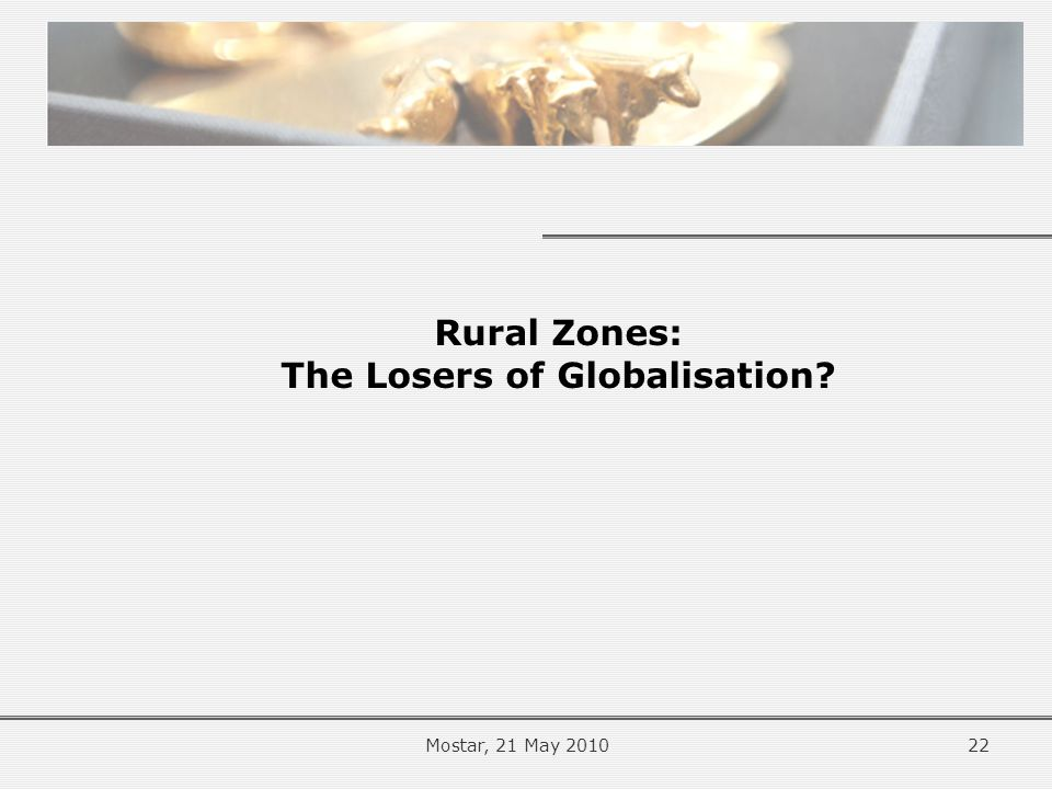 Rural Zones: The Losers of Globalisation 22Mostar, 21 May 2010