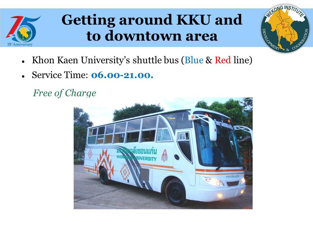 Khon Kaen University's shuttle bus (Blue & Red line) Service Time: 06.00-21.00.