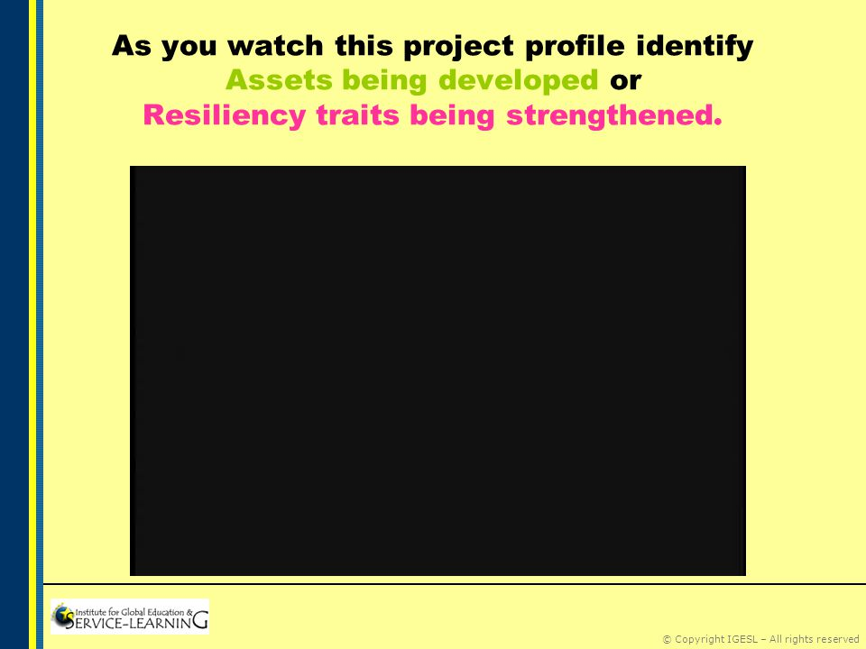 © Copyright IGESL – All rights reserved As you watch this project profile identify Assets being developed or Resiliency traits being strengthened.