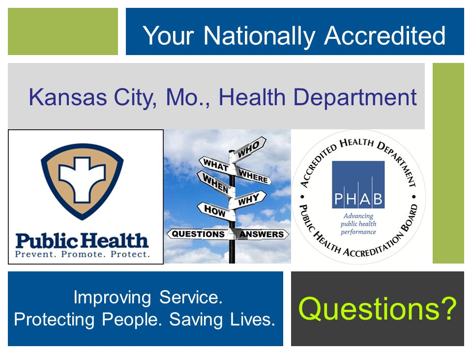 Questions. Your Nationally Accredited Kansas City, Mo., Health Department Improving Service.