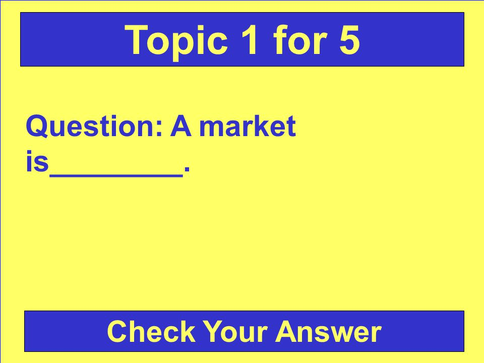 Answer: consumers Back to the Game Board Topic 1 for 4