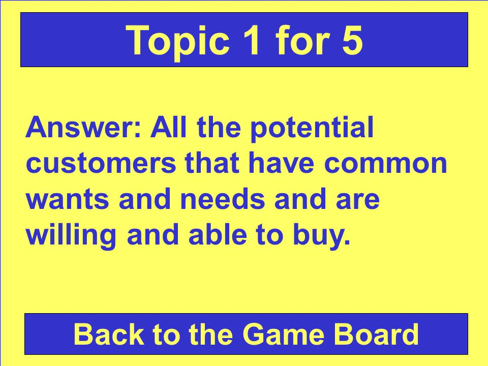 Question: A market is________. Check Your Answer Topic 1 for 5