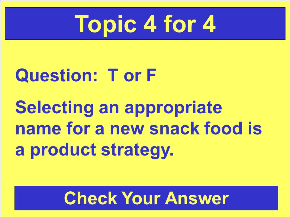 Answer: product, price, place, promotion Back to the Game Board Topic 4 for 3