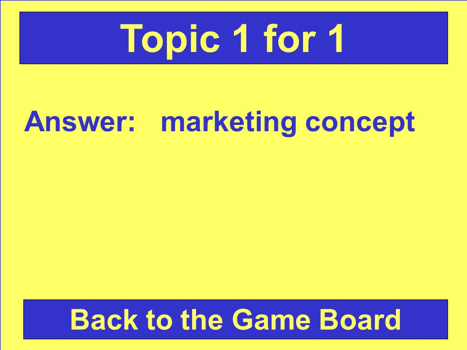 Answer: marketing concept Back to the Game Board Topic 1 for 1