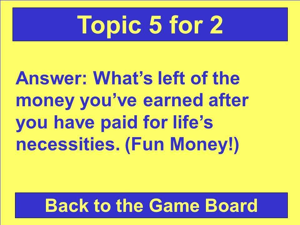 Question: What is discretionary income Check Your Answer Topic 5 for 2