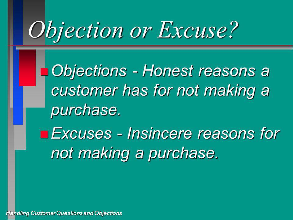 Objection or Excuse. n Objections - Honest reasons a customer has for not making a purchase.