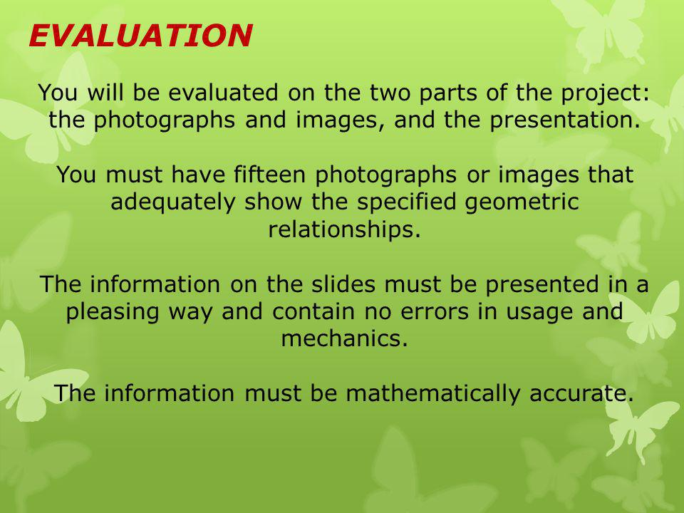EVALUATION You will be evaluated on the two parts of the project: the photographs and images, and the presentation.