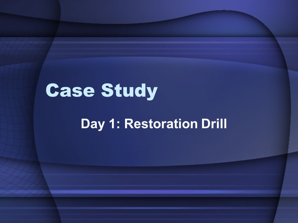 Case Study Day 1: Restoration Drill