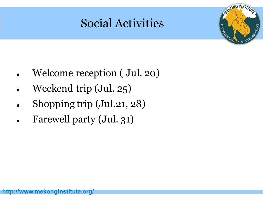 http://www.mekonginstitute.org/ Social Activities Welcome reception ( Jul.
