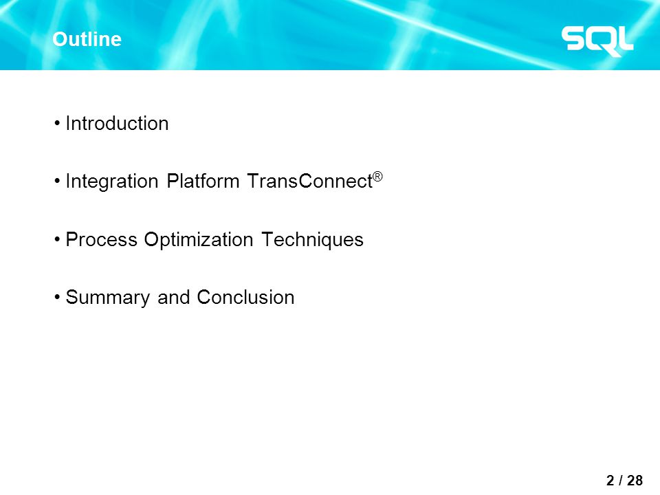 2 / 28 Outline Introduction Integration Platform TransConnect ® Process Optimization Techniques Summary and Conclusion