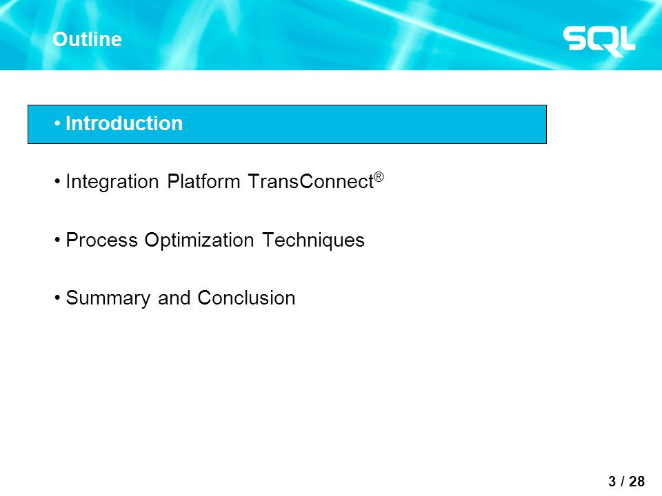 3 / 28 Outline Introduction Integration Platform TransConnect ® Process Optimization Techniques Summary and Conclusion