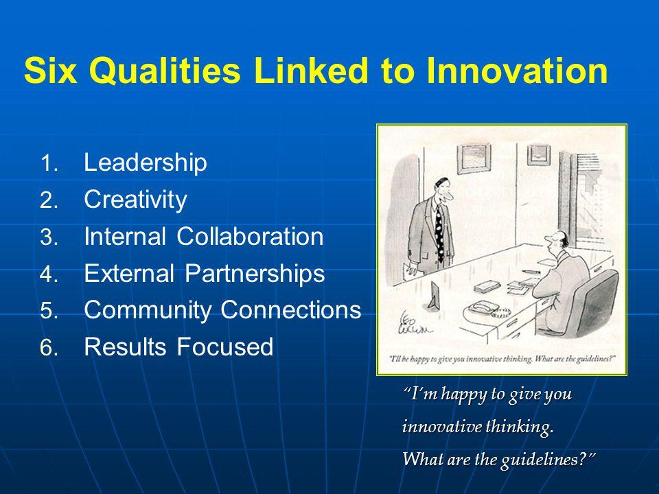 Six Qualities Linked to Innovation   Leadership   Creativity   Internal Collaboration   External Partnerships   Community Connecti