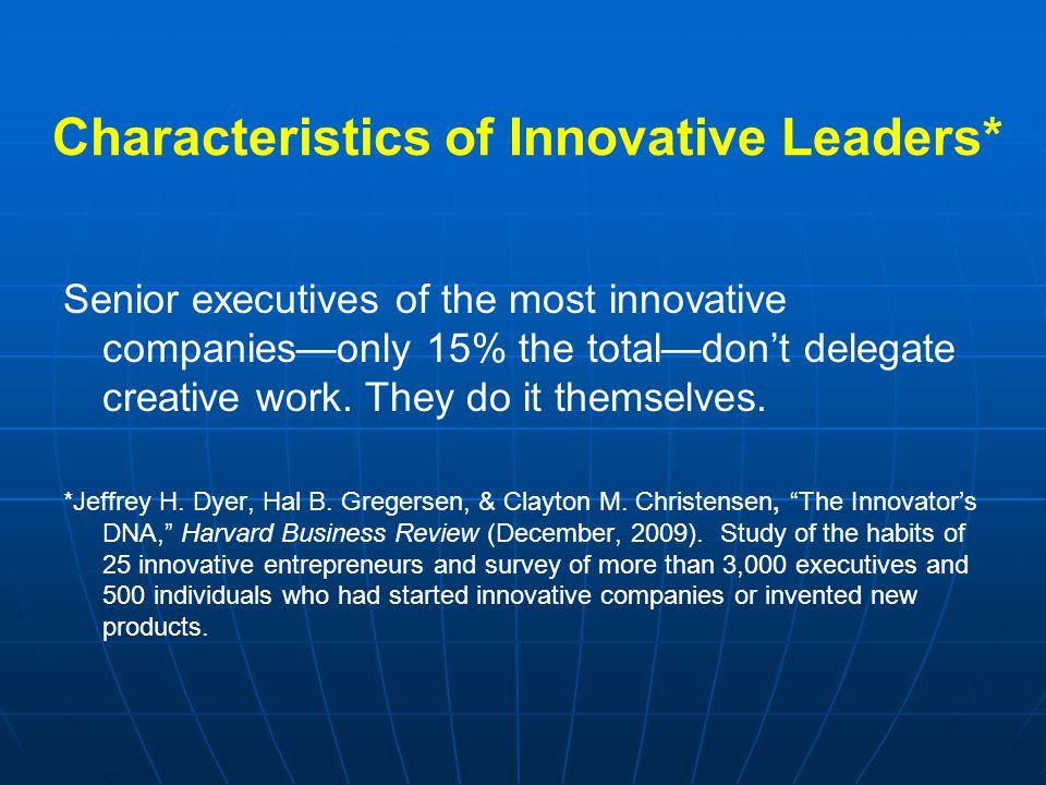 Characteristics of Innovative Leaders* Senior executives of the most innovative companies—only 15% the total—don't delegate creative work.