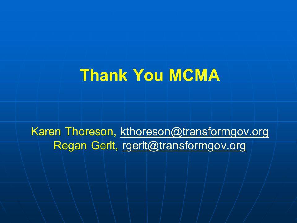 Thank You MCMA Karen Thoreson, kthoreson@transformgov.org Regan Gerlt, rgerlt@transformgov.orgkthoreson@transformgov.orgrgerlt@transformgov.org