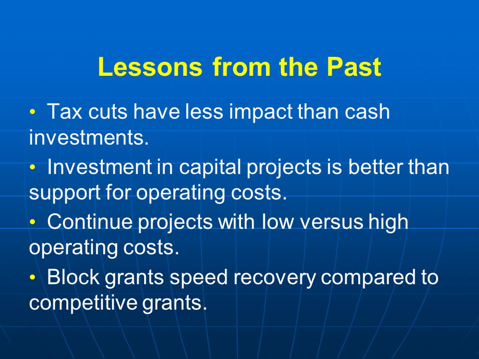 Lessons from the Past Tax cuts have less impact than cash investments.