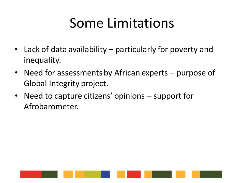 Some Limitations Lack of data availability – particularly for poverty and inequality.