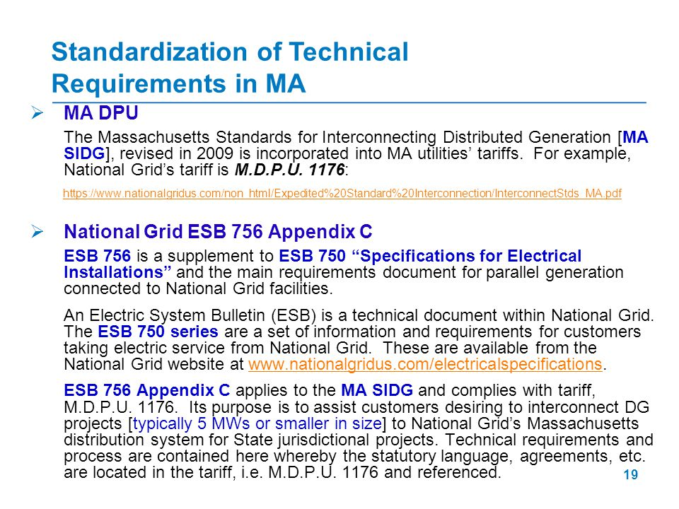 19  MA DPU The Massachusetts Standards for Interconnecting Distributed Generation [MA SIDG], revised in 2009 is incorporated into MA utilities' tariffs.