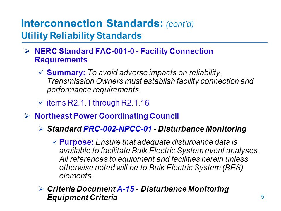 5  NERC Standard FAC-001-0 - Facility Connection Requirements Summary: To avoid adverse impacts on reliability, Transmission Owners must establish fa