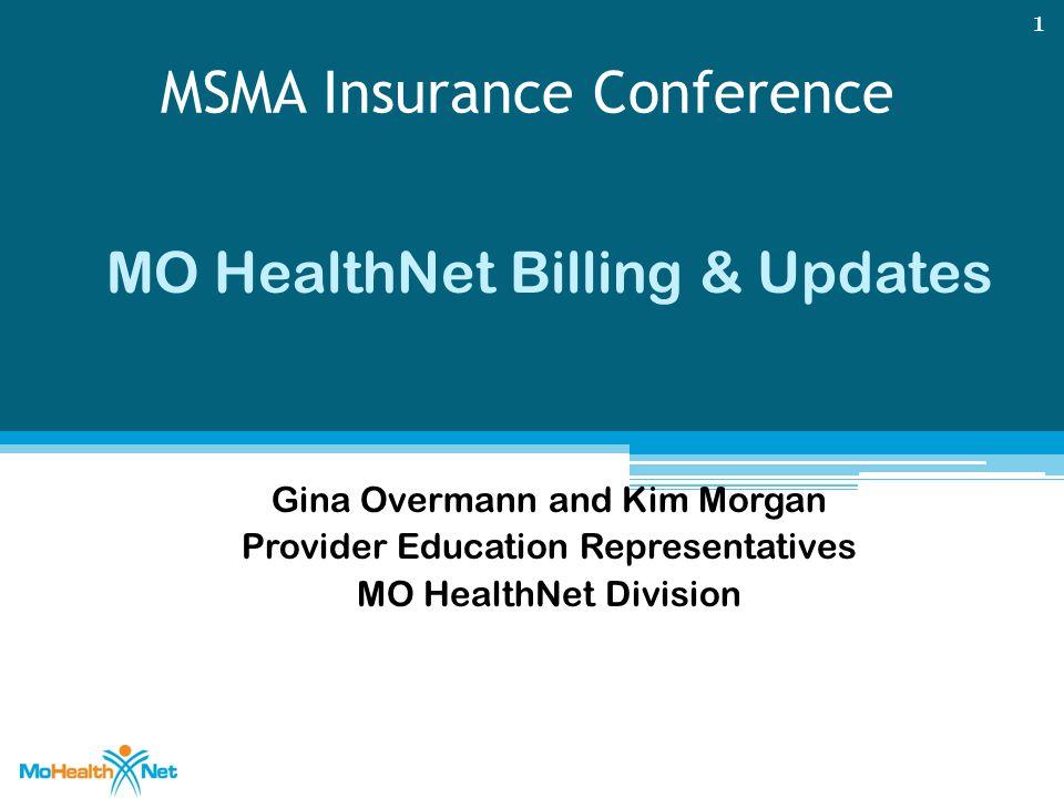MSMA Insurance Conference MO HealthNet Billing & Updates Gina Overmann and Kim Morgan Provider Education Representatives MO HealthNet Division 1