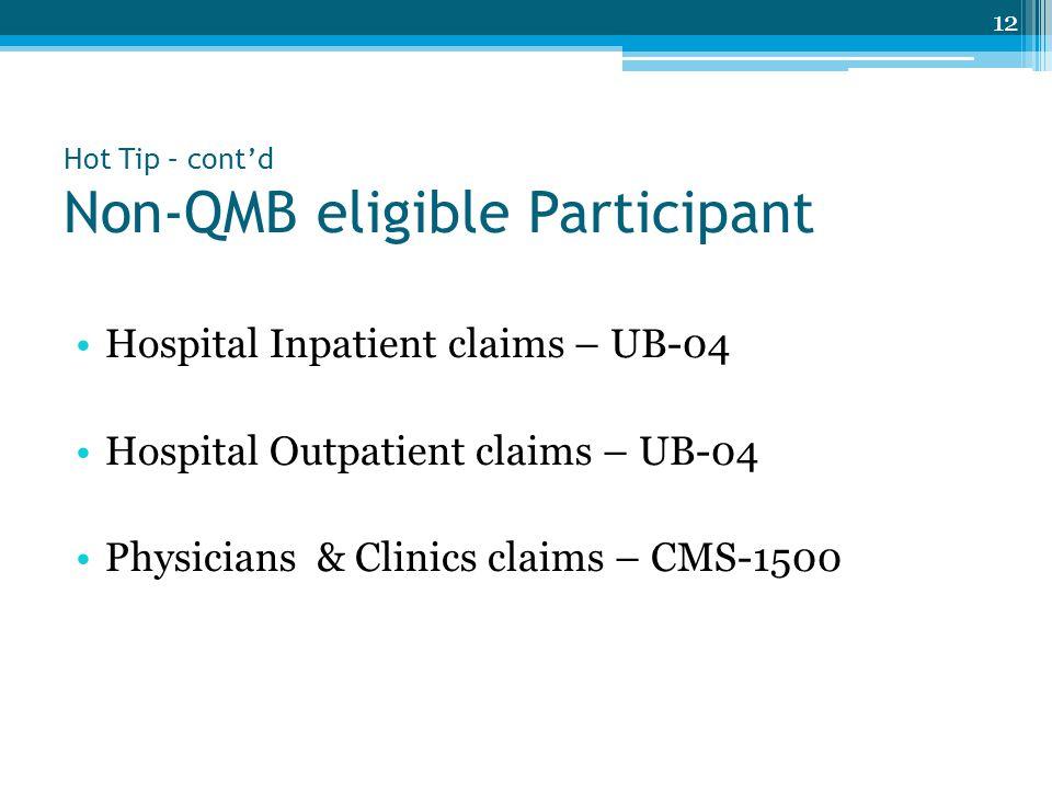 Hot Tip – cont'd Non-QMB eligible Participant Hospital Inpatient claims – UB-04 Hospital Outpatient claims – UB-04 Physicians & Clinics claims – CMS-1