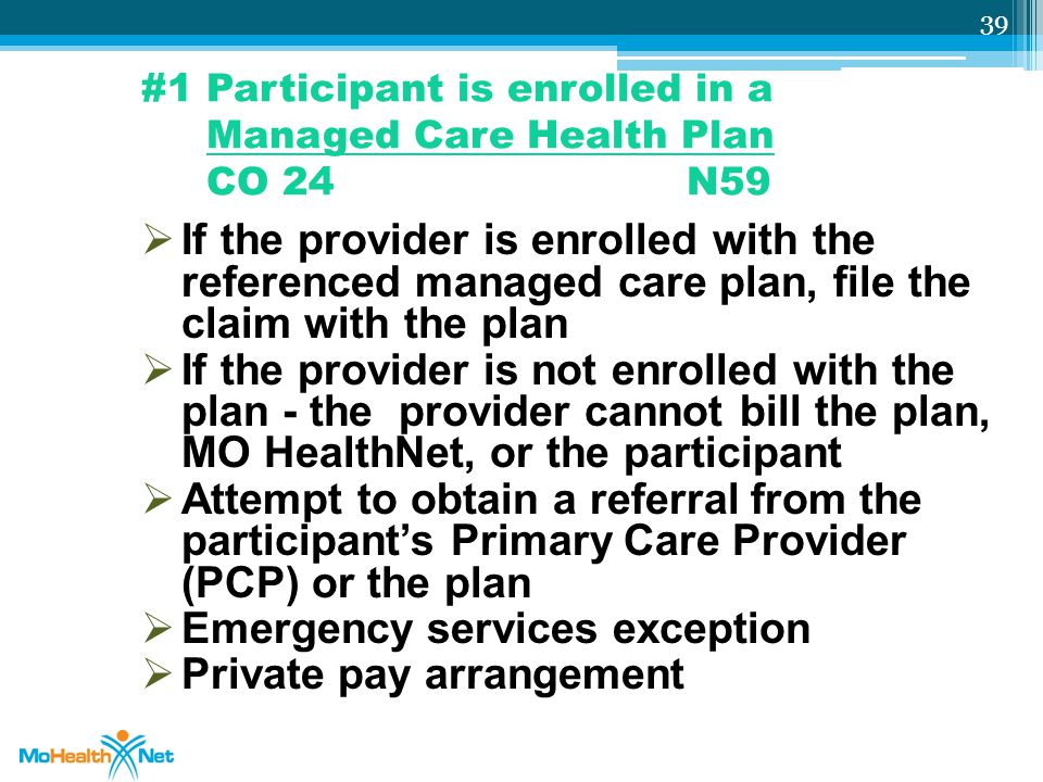 #1 Participant is enrolled in a Managed Care Health Plan CO 24 N59  If the provider is enrolled with the referenced managed care plan, file the claim
