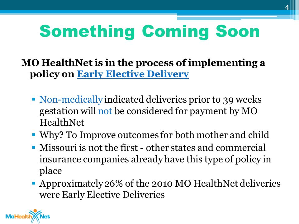 Something Coming Soon MO HealthNet is in the process of implementing a policy on Early Elective Delivery  Non-medically indicated deliveries prior to