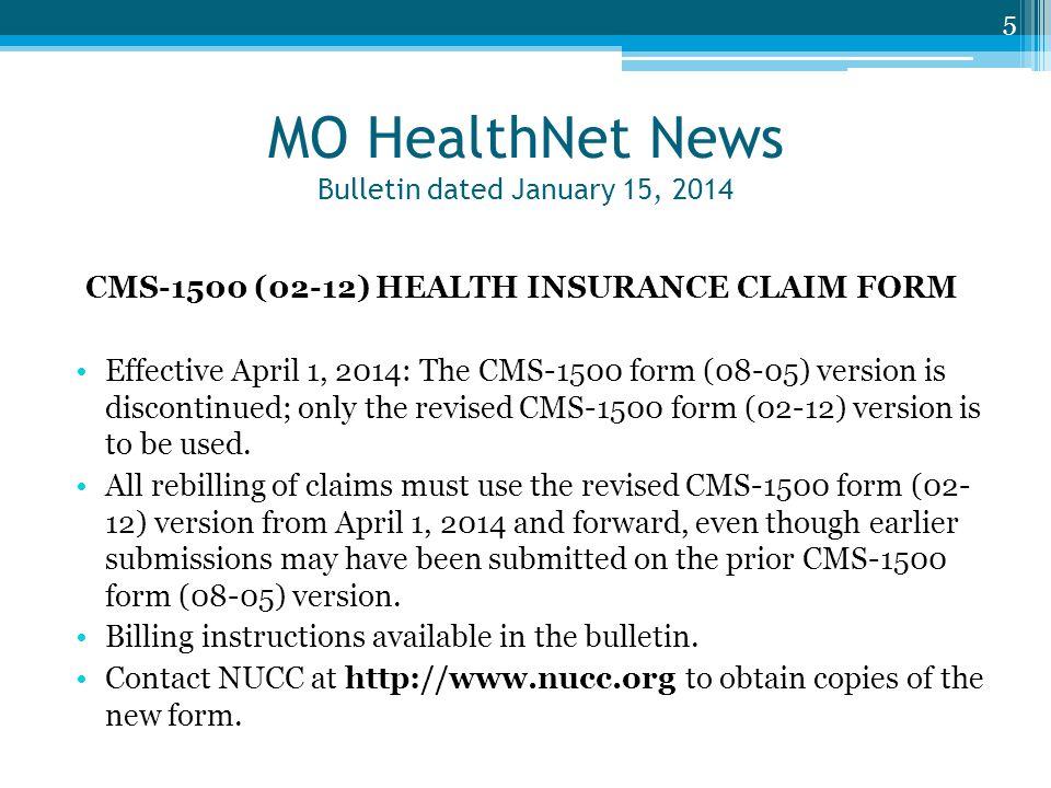 MO HealthNet News Bulletin dated January 15, 2014 CMS-1500 (02-12) HEALTH INSURANCE CLAIM FORM Effective April 1, 2014: The CMS-1500 form (08-05) vers