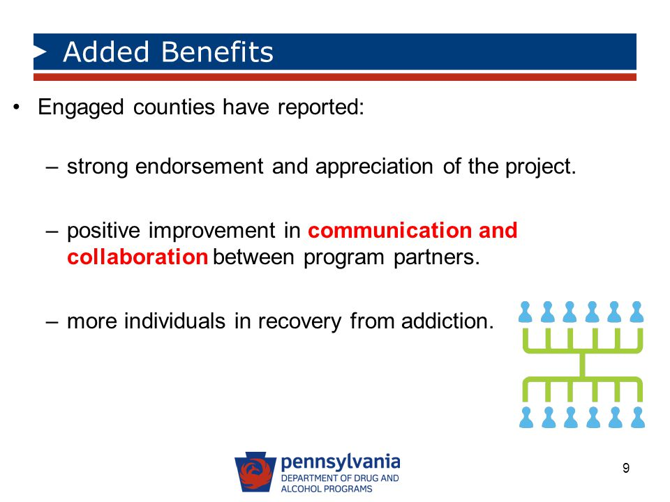 Added Benefits Engaged counties have reported: –strong endorsement and appreciation of the project. –positive improvement in communication and collabo