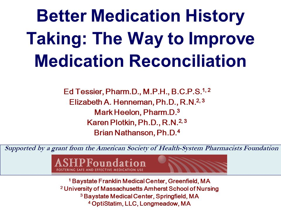 Better Medication History Taking: The Way to Improve Medication Reconciliation Ed Tessier, Pharm.D., M.P.H., B.C.P.S.