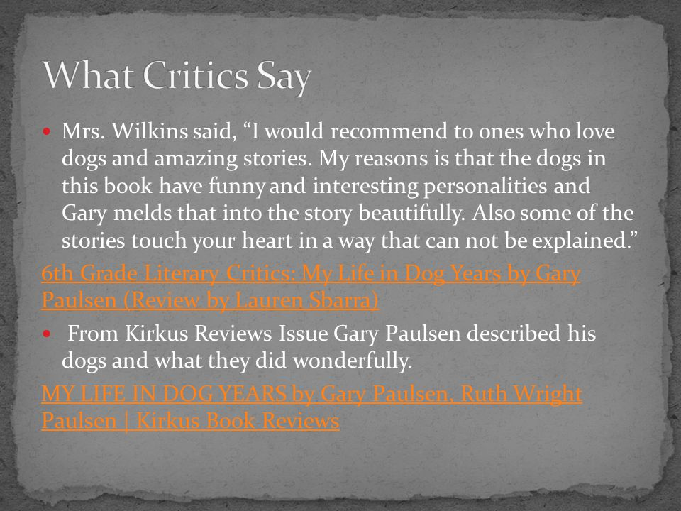 Mrs. Wilkins said, I would recommend to ones who love dogs and amazing stories.