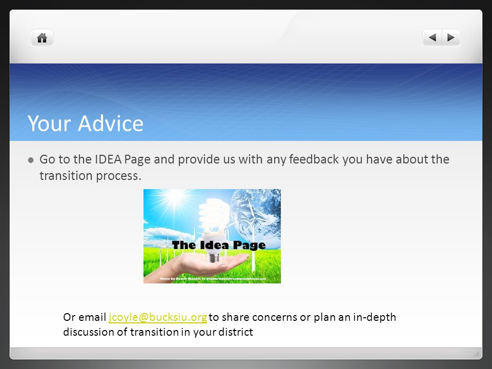 Your Advice Go to the IDEA Page and provide us with any feedback you have about the transition process.