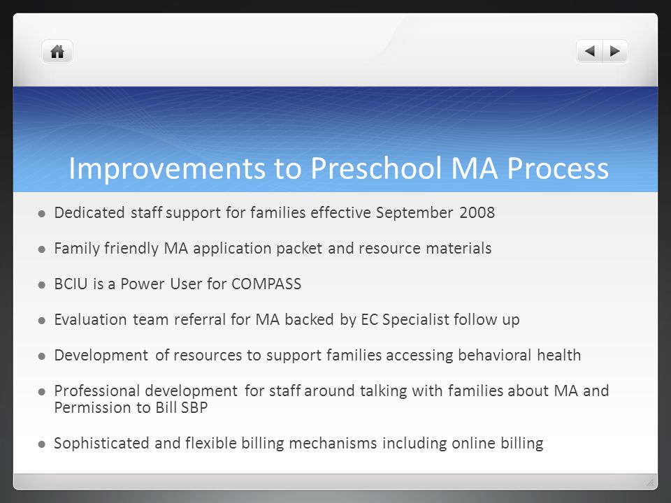 Improvements to Preschool MA Process Dedicated staff support for families effective September 2008 Family friendly MA application packet and resource