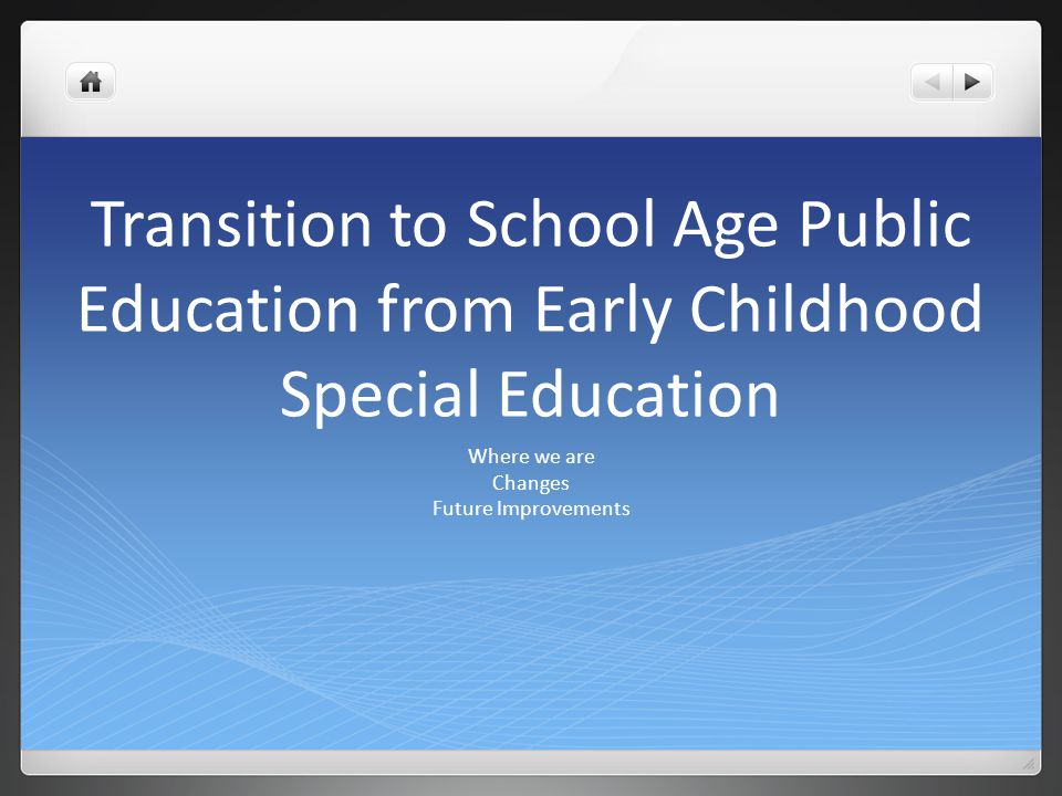 Transition to School Age Public Education from Early Childhood Special Education Where we are Changes Future Improvements