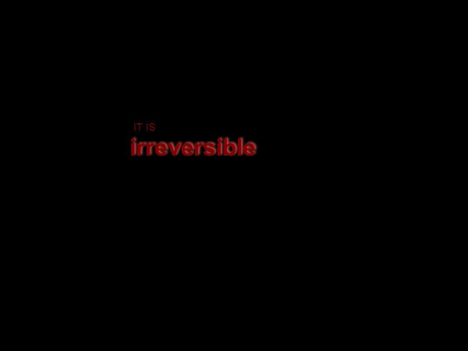 irreversible IT IS