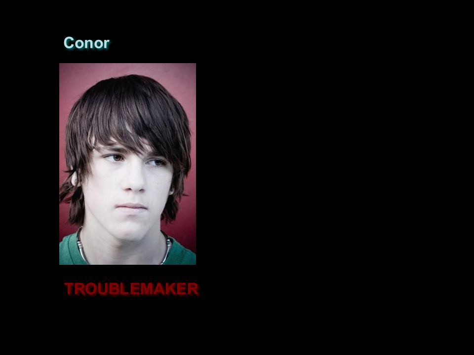 Conor TROUBLEMAKER