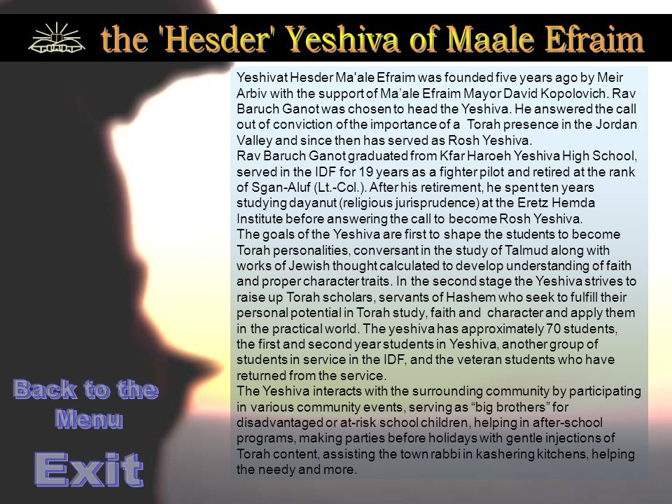 Yeshivat Hesder Ma ale Efraim was founded five years ago by Meir Arbiv with the support of Ma'ale Efraim Mayor David Kopolovich.