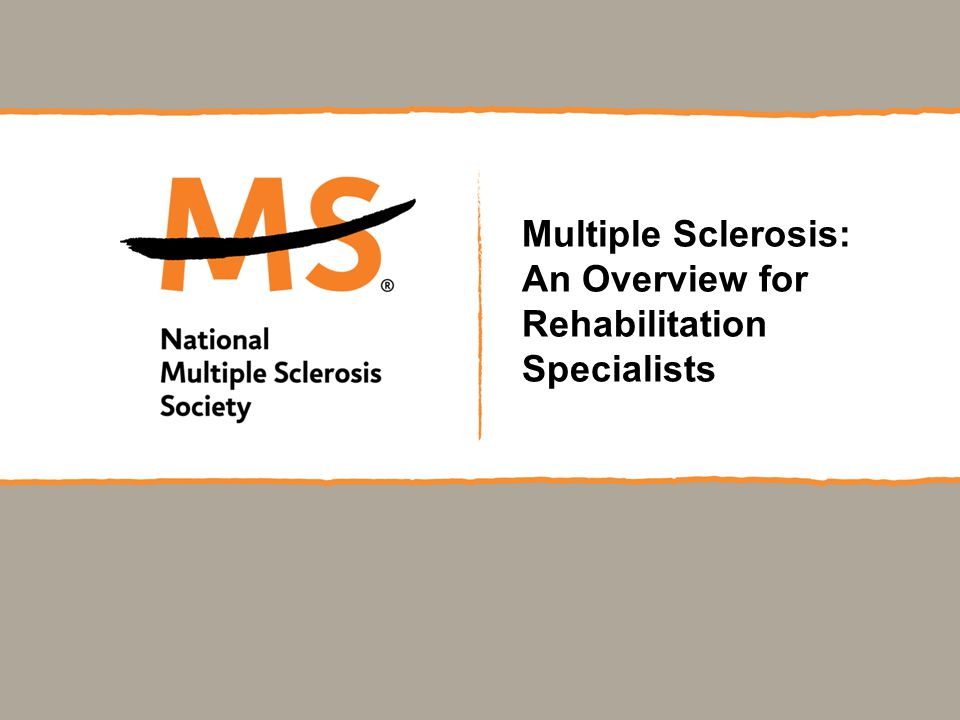Society Resources for Healthcare Professionals MS Clinical Care Network Website: www.nationalMSsociety.org/MSClinicalCare Email: healthprof_info@nmss.org  Clinical consultations with MS specialists  Literature search services  Professional publications  Quarterly e-newsletter for professionals  Professional education programs (medical, rehab, nursing, mental health)  Consultation on insurance and long-term care issues