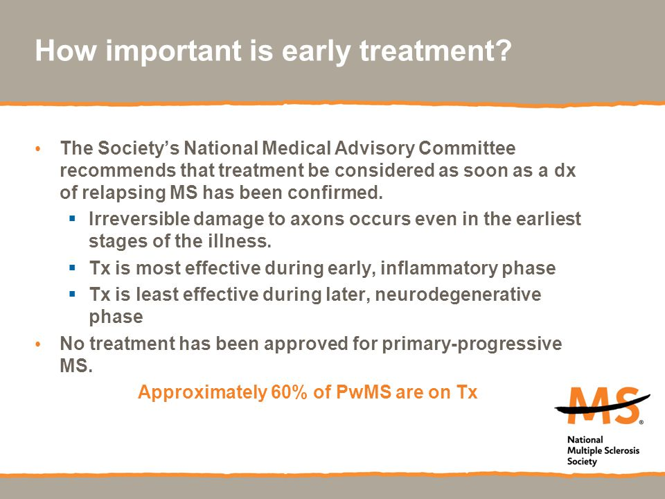 How important is early treatment? The Society's National Medical Advisory Committee recommends that treatment be considered as soon as a dx of relapsi