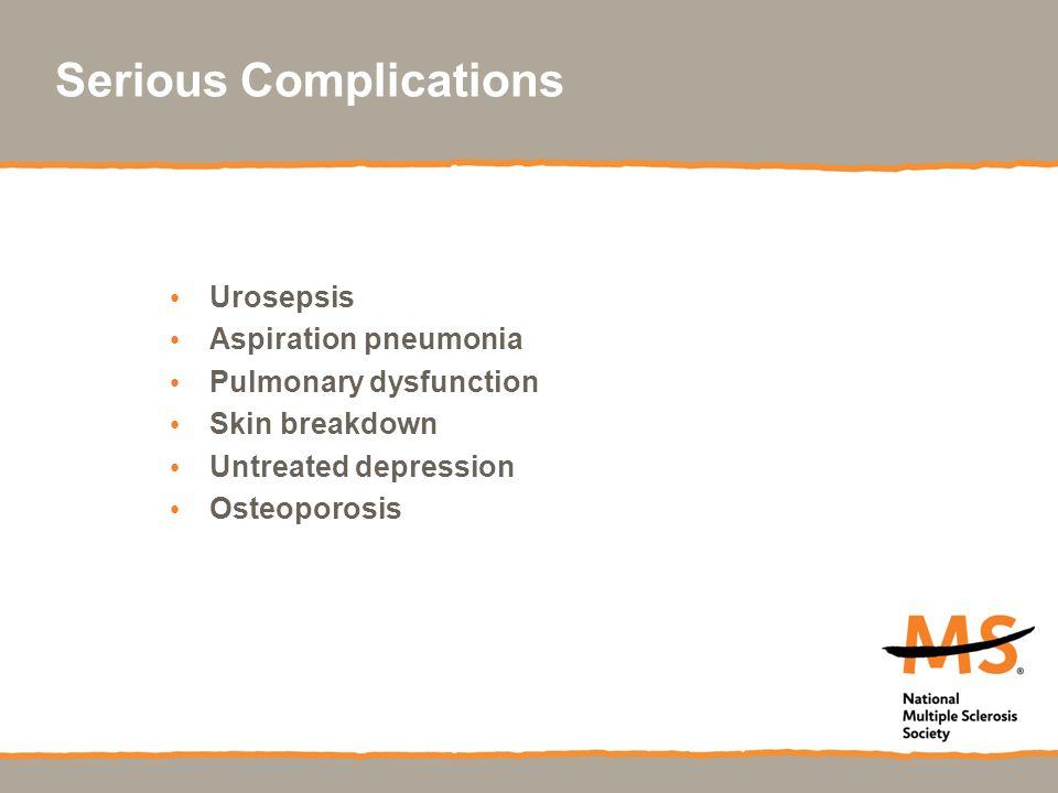 Serious Complications Urosepsis Aspiration pneumonia Pulmonary dysfunction Skin breakdown Untreated depression Osteoporosis