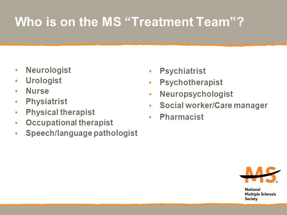 Who is on the MS Treatment Team .