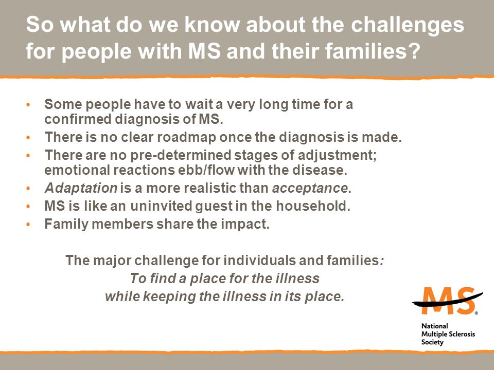 So what do we know about the challenges for people with MS and their families.
