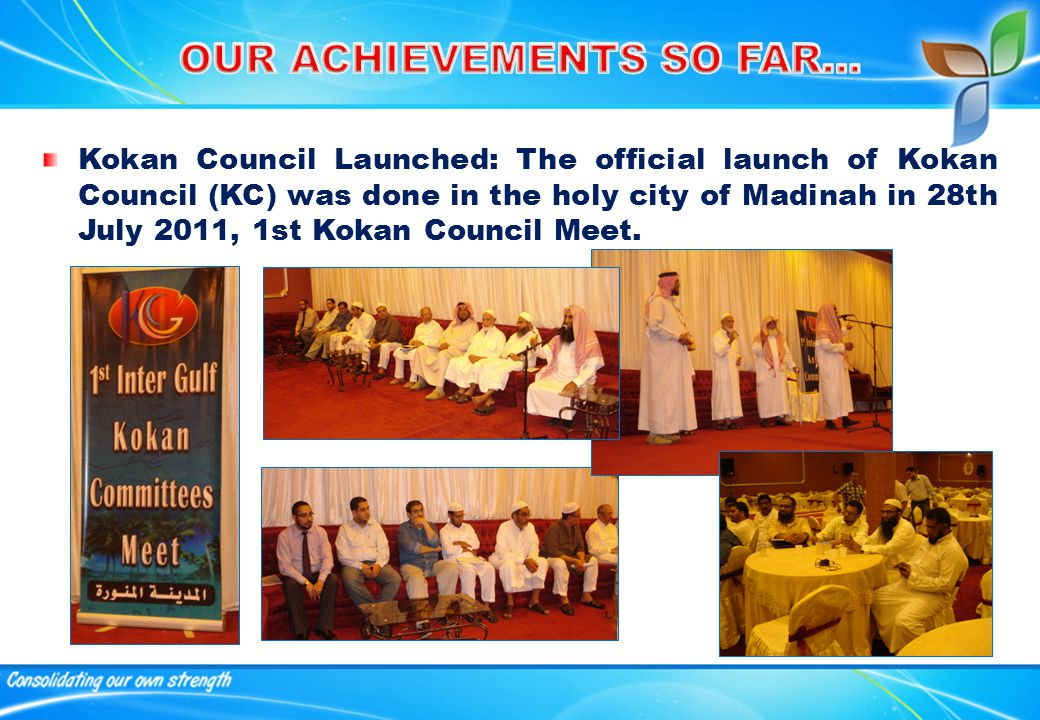 Kokan Council Launched: The official launch of Kokan Council (KC) was done in the holy city of Madinah in 28th July 2011, 1st Kokan Council Meet.