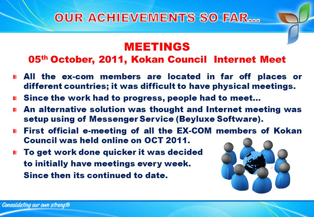 All the ex-com members are located in far off places or different countries; it was difficult to have physical meetings.