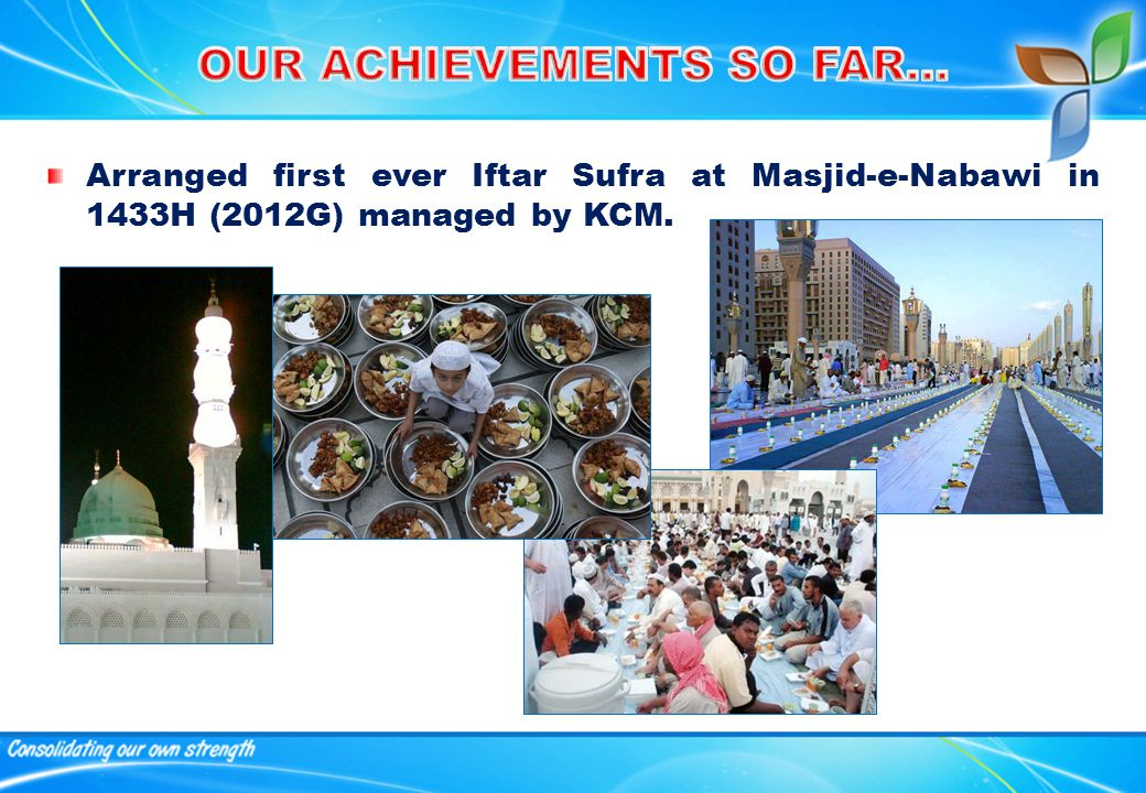 Arranged first ever Iftar Sufra at Masjid-e-Nabawi in 1433H (2012G) managed by KCM.